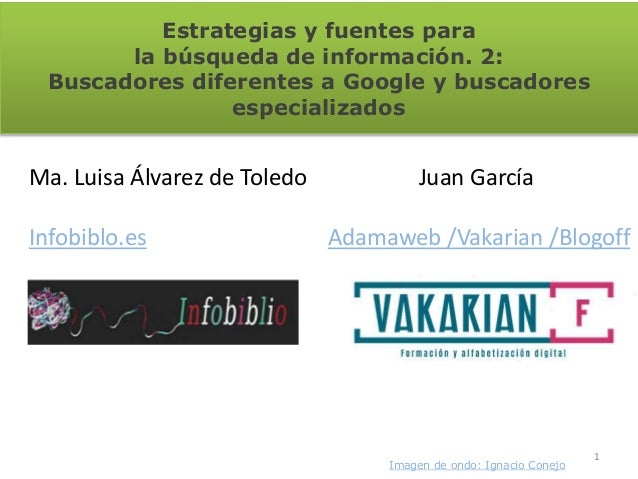 Estrategias y fuentes para la búsqueda de información. 2: Buscadores diferentes a Google y buscadores especializados 1 Ima...