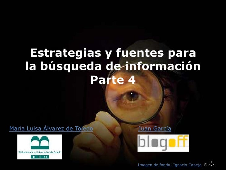 Estrategias y fuentes para      la búsqueda de información                Parte 4    María Luisa Álvarez de Toledo   Juan ...