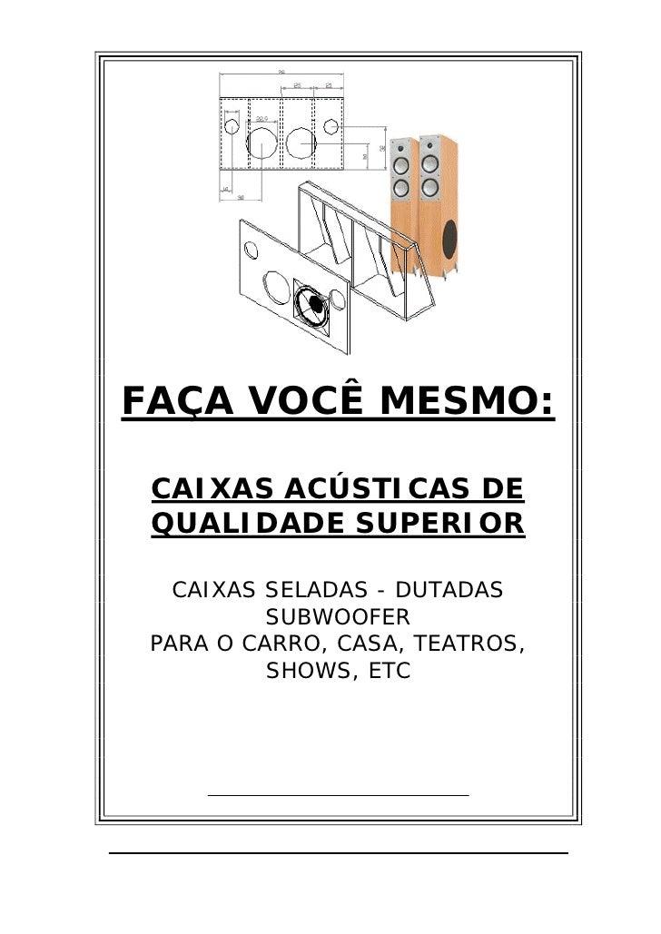 FAÇA VOCÊ MESMO: CAIXAS ACÚSTICAS DE QUALIDADE SUPERIOR   CAIXAS SELADAS - DUTADAS          SUBWOOFER PARA O CARRO, CASA, ...