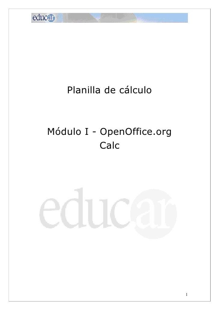 Planilla de cálculoMódulo I - OpenOffice.org           Calc                            1