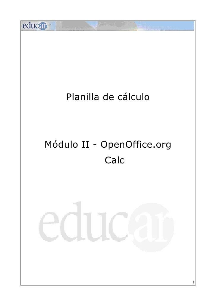 Planilla de cálculoMódulo II - OpenOffice.org            Calc                             1