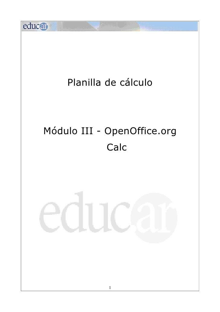 Planilla de cálculoMódulo III - OpenOffice.org            Calc             1
