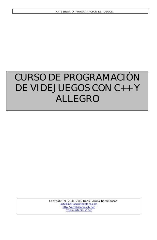 CURSO DE PROGRAMACIÓN DE VIDEJUEGOS CON C++ Y ALLEGRO Copyright (c) 2001-2002 Daniel Acuña Norambuena artebinario@netexplo...