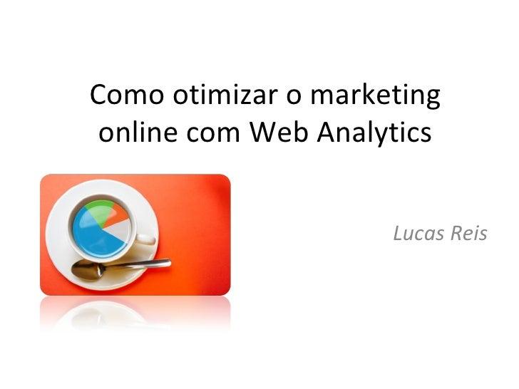Como otimizar o marketing online com Web Analytics Lucas Reis