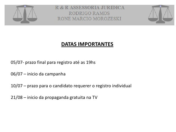 DATAS IMPORTANTES05/07- prazo final para registro até as 19hs06/07 – inicio da campanha10/07 – prazo para o candidato requ...