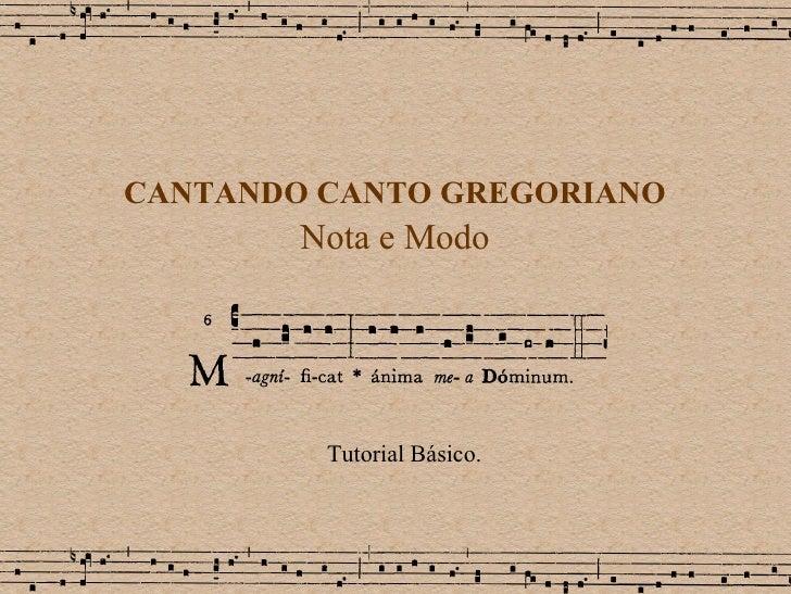 CANTANDO CANTO GREGORIANO Nota e Modo Tutorial Básico.