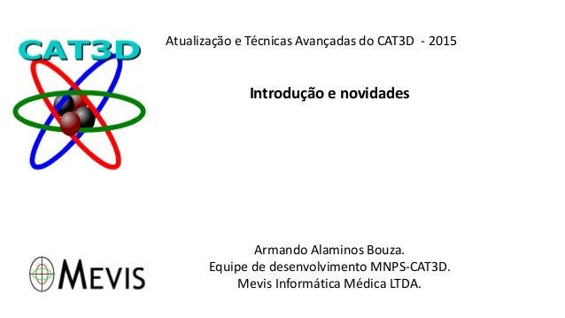 Atualização e Técnicas Avançadas do CAT3D - 2015 Introdução e novidades Armando Alaminos Bouza. Equipe de desenvolvimento ...