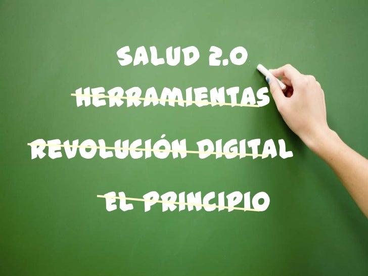 Salud 2.0<br />Herramientas<br />Revolución Digital<br />El Principio<br />1<br />