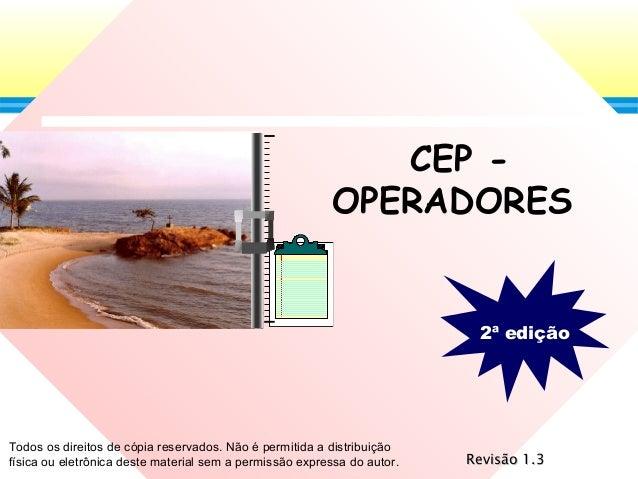 CEP - OPERADORES 2ª edição Revisão 1.3Revisão 1.3 Todos os direitos de cópia reservados. Não é permitida a distribuição fí...