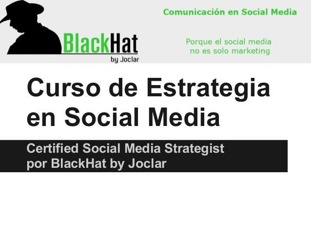 Curso de Estrategiaen Social MediaCertified Social Media Strategistpor BlackHat by Joclar