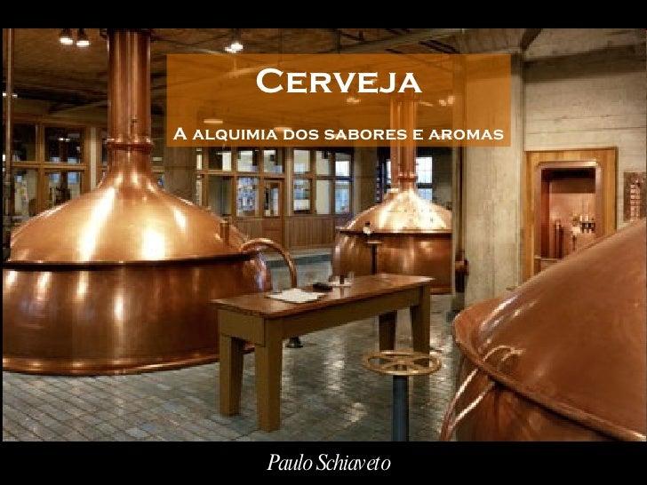 Cerveja A alquimia dos sabores e aromas Paulo Schiaveto