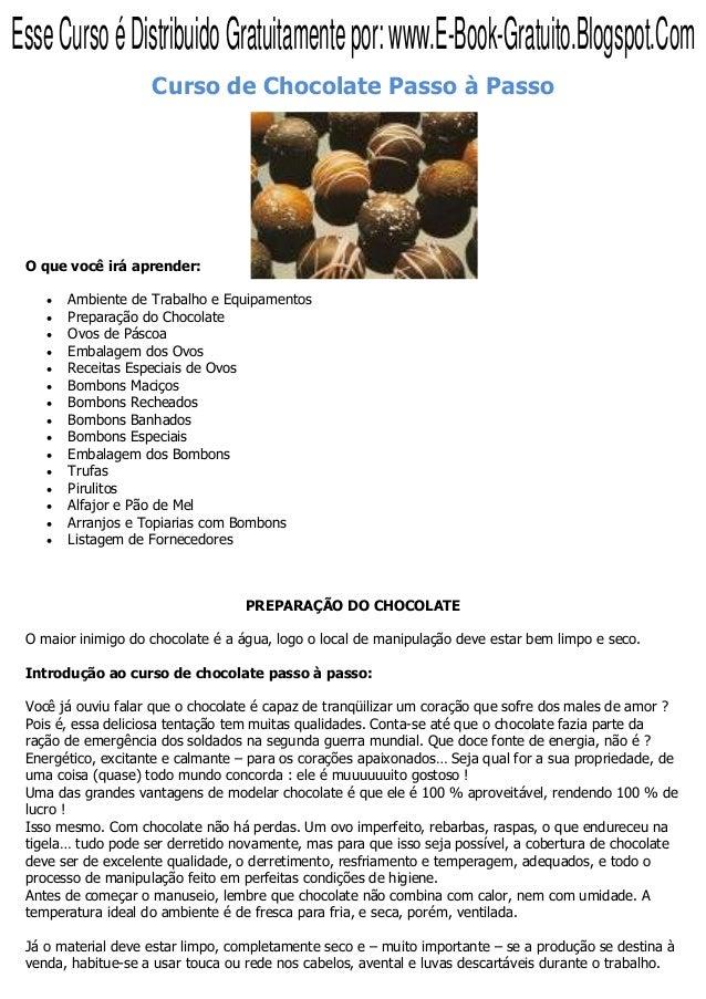 Curso de Chocolate Passo à Passo O que você irá aprender: Ambiente de Trabalho e Equipamentos Preparação do Chocolate Ovos...