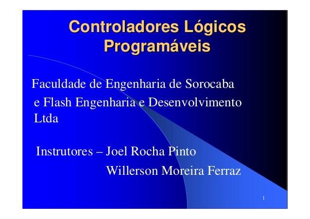 1 Controladores LógicosControladores Lógicos ProgramáveisProgramáveis Faculdade de Engenharia de Sorocaba e Flash Engenhar...