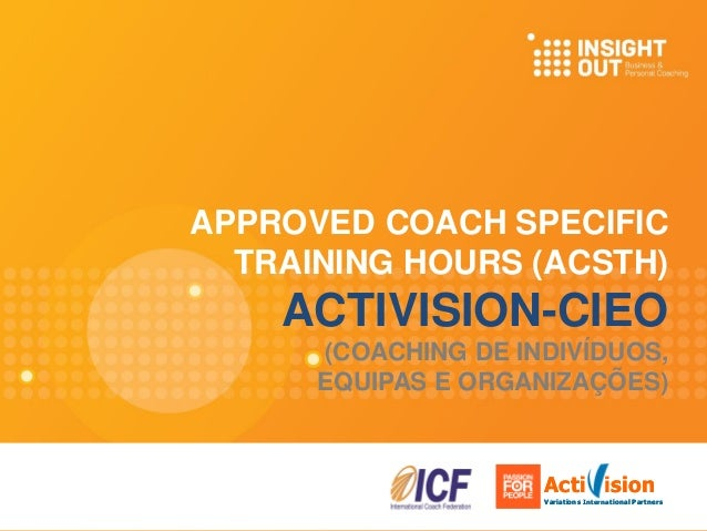 APPROVED COACH SPECIFIC TRAINING HOURS (ACSTH) ACTIVISION-CIEO (COACHING DE INDIVÍDUOS, EQUIPAS E ORGANIZAÇÕES) Acti ision...