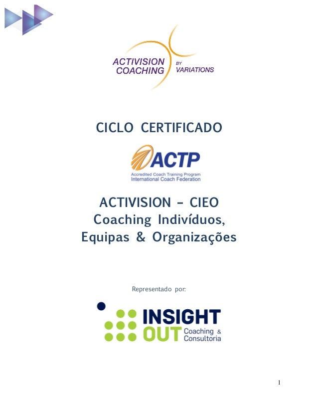 1 CICLO CERTIFICADO ACTIVISION – CIEO Coaching Indivíduos, Equipas & Organizações Representado por:
