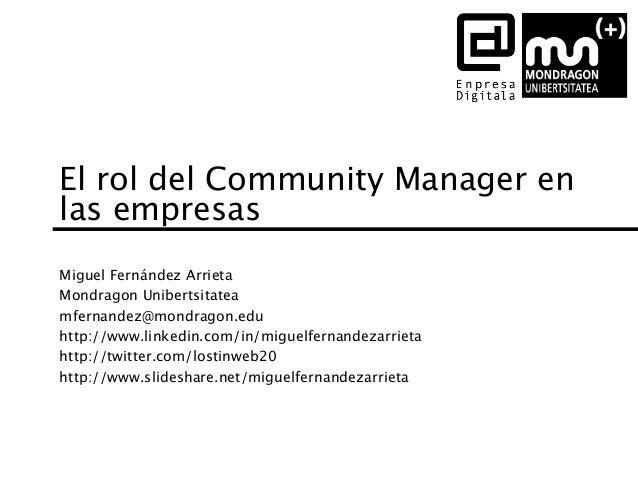 El rol del Community Manager en las empresas Miguel Fernández Arrieta Mondragon Unibertsitatea mfernandez@mondragon.edu ht...