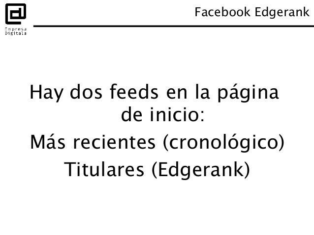 En función del Edgerank Facebook publica actualizaciones en la página de Inicio de los usuarios Facebook Edgerank