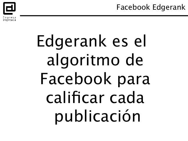 Facebook Edgerank: algunas recomendaciones • Actualizar en los momentos del día en los que nuestra comunidad usa Facebook...