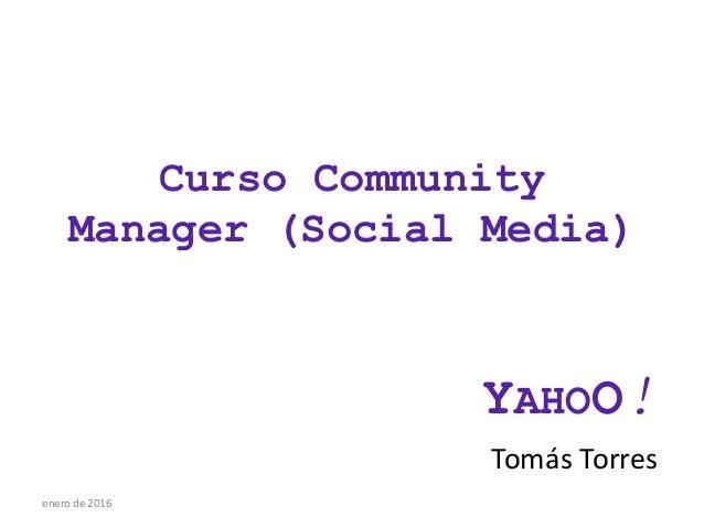 Curso Community Manager (Social Media) YAHOO! Tomás Torres enero de 2016