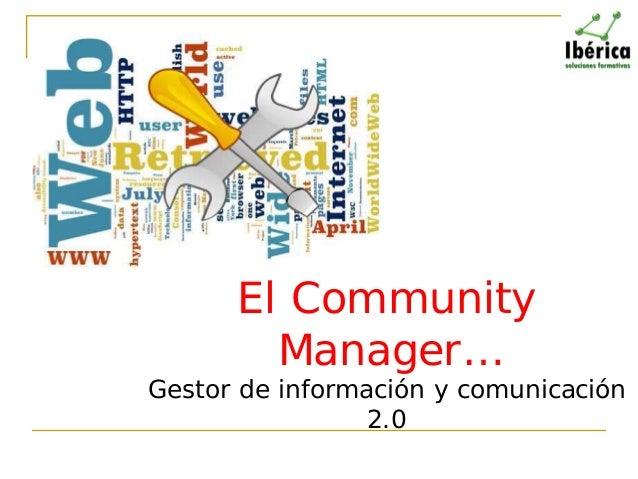 El Community Manager…  Gestor de información y comunicación 2.0