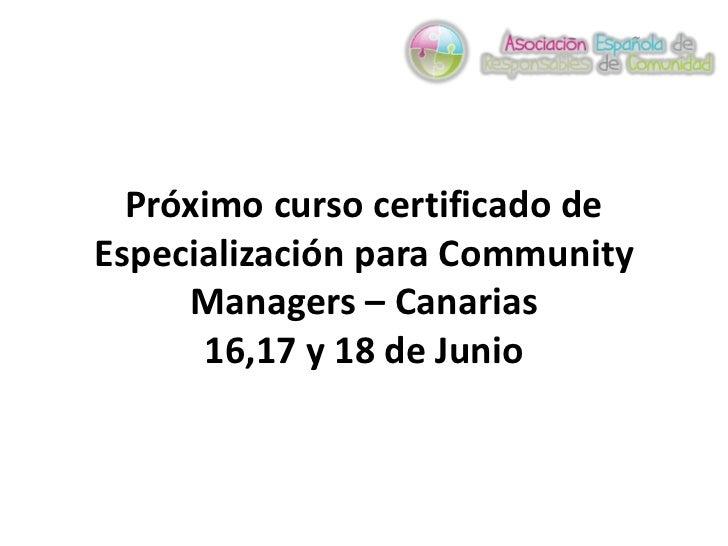 Próximo curso certificado deEspecialización para Community     Managers – Canarias      16,17 y 18 de Junio