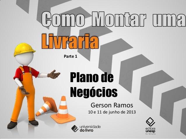 Plano deNegóciosGerson Ramos10 e 11 de junho de 2013Parte 1