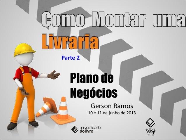 Plano deNegóciosGerson Ramos10 e 11 de junho de 2013Parte 2