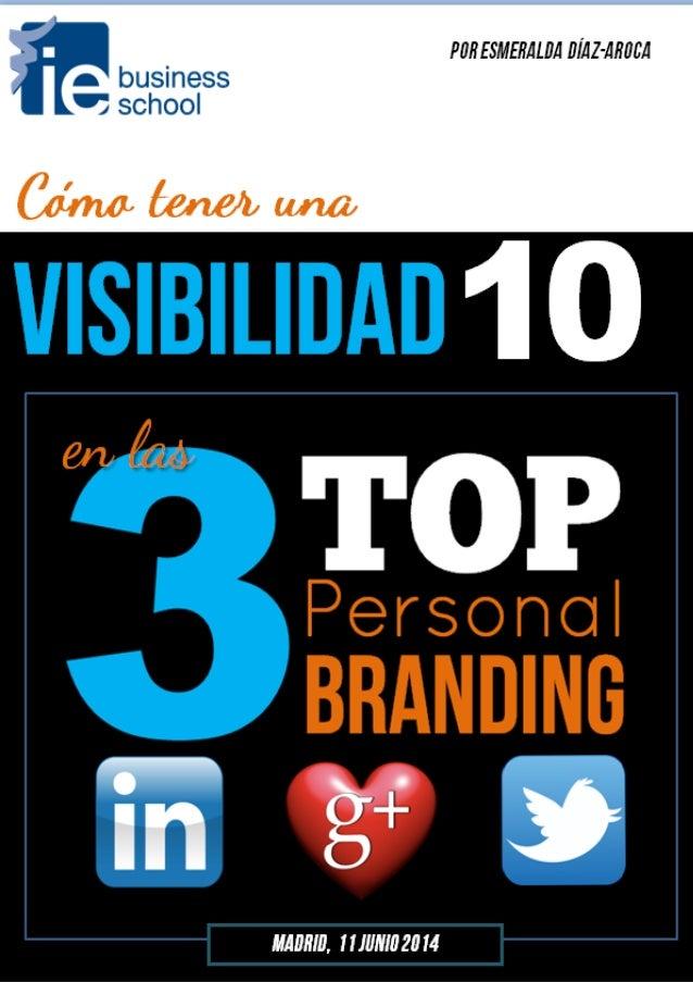 1 Código: 1201210947782 Como tener una visibilidad 10 en las 3 TOP sites del personal branding