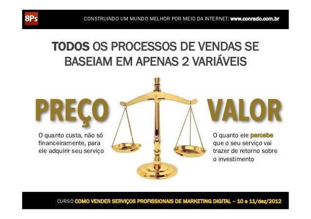 CONSTRUINDO UM MUNDO MELHOR POR MEIO DA INTERNET: www.conrado.com.br     TODOS OS PROCESSOS DE VENDAS SE       BASEIAM EM ...