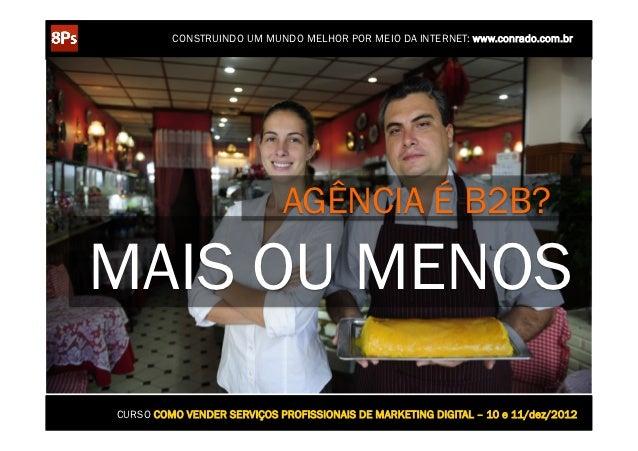 CONSTRUINDO UM MUNDO MELHOR POR MEIO DA INTERNET: www.conrado.com.br                            AGÊNCIA É B2B?MAIS OU MENO...