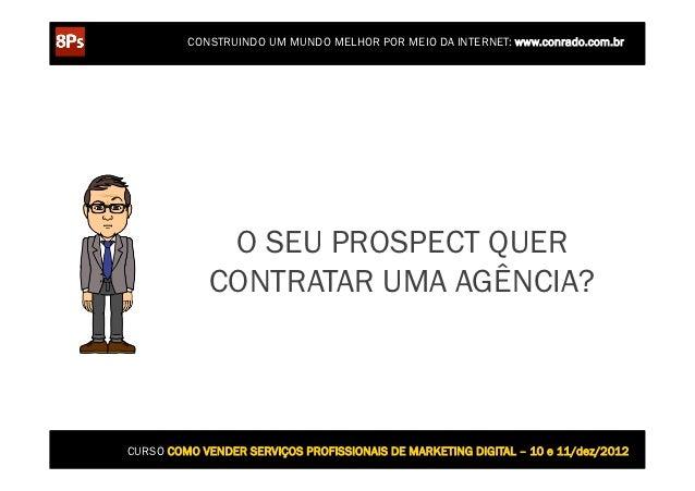 CONSTRUINDO UM MUNDO MELHOR POR MEIO DA INTERNET: www.conrado.com.br              O SEU PROSPECT QUER             CONTRATA...