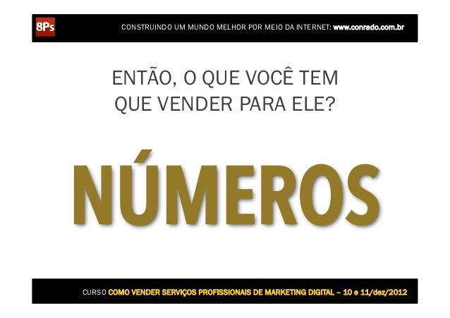 CONSTRUINDO UM MUNDO MELHOR POR MEIO DA INTERNET: www.conrado.com.br       ENTÃO, O QUE VOCÊ TEM       QUE VENDER PARA ELE...