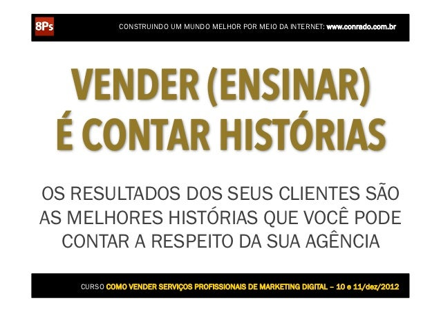 CONSTRUINDO UM MUNDO MELHOR POR MEIO DA INTERNET: www.conrado.com.br  VENDER (ENSINAR) É CONTAR HISTÓRIASOS RESULTADOS DOS...