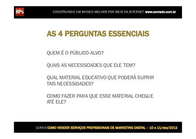 CONSTRUINDO UM MUNDO MELHOR POR MEIO DA INTERNET: www.conrado.com.br      AS 4 PERGUNTAS ESSENCIAIS      QUEM É O PÚBLICO-...