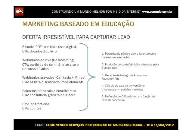 CONSTRUINDO UM MUNDO MELHOR POR MEIO DA INTERNET: www.conrado.com.brMARKETING BASEADO EM EDUCAÇÃOOFERTA IRRESISTÍVEL PARA ...