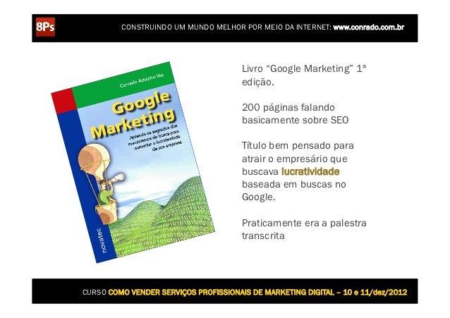 """CONSTRUINDO UM MUNDO MELHOR POR MEIO DA INTERNET: www.conrado.com.br                                       Livro """"Google M..."""