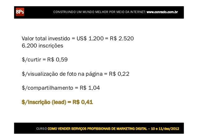 CONSTRUINDO UM MUNDO MELHOR POR MEIO DA INTERNET: www.conrado.com.brValor total investido = US$ 1.200 = R$ 2.5206.200 insc...