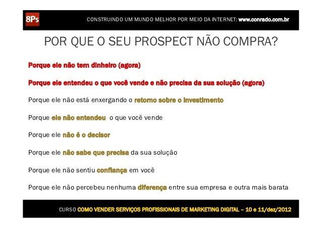 CONSTRUINDO UM MUNDO MELHOR POR MEIO DA INTERNET: www.conrado.com.br    POR QUE O SEU PROSPECT NÃO COMPRA?Porque ele não t...