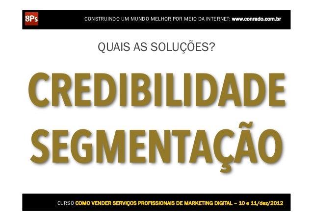 CONSTRUINDO UM MUNDO MELHOR POR MEIO DA INTERNET: www.conrado.com.br               QUAIS AS SOLUÇÕES?CREDIBILIDADESEGMENTA...