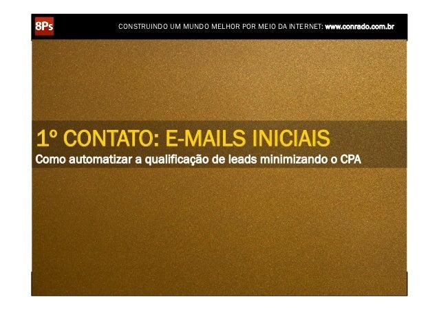 CONSTRUINDO UM MUNDO MELHOR POR MEIO DA INTERNET: www.conrado.com.br1º CONTATO: E-MAILS INICIAISComo automatizar a qualifi...