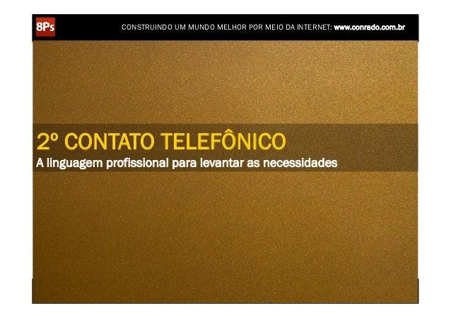 CONSTRUINDO UM MUNDO MELHOR POR MEIO DA INTERNET: www.conrado.com.br2º CONTATO TELEFÔNICOA linguagem profissional para lev...