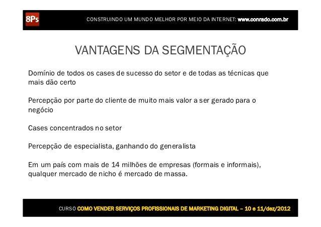 CONSTRUINDO UM MUNDO MELHOR POR MEIO DA INTERNET: www.conrado.com.br              VANTAGENS DA SEGMENTAÇÃODomínio de todos...