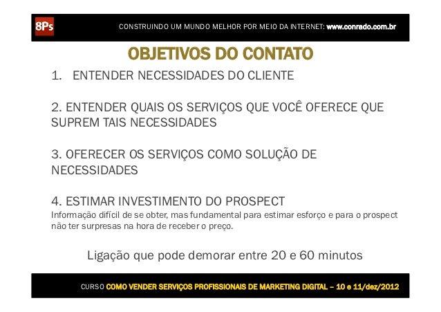 CONSTRUINDO UM MUNDO MELHOR POR MEIO DA INTERNET: www.conrado.com.br                   OBJETIVOS DO CONTATO1. ENTENDER NE...