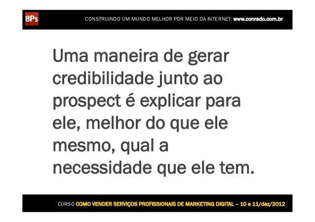 CONSTRUINDO UM MUNDO MELHOR POR MEIO DA INTERNET: www.conrado.com.brUma maneira de gerarcredibilidade junto aoprospect é e...