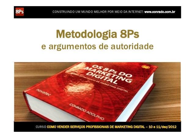 CONSTRUINDO UM MUNDO MELHOR POR MEIO DA INTERNET: www.conrado.com.br           Metodologia 8Ps   e argumentos de autoridad...