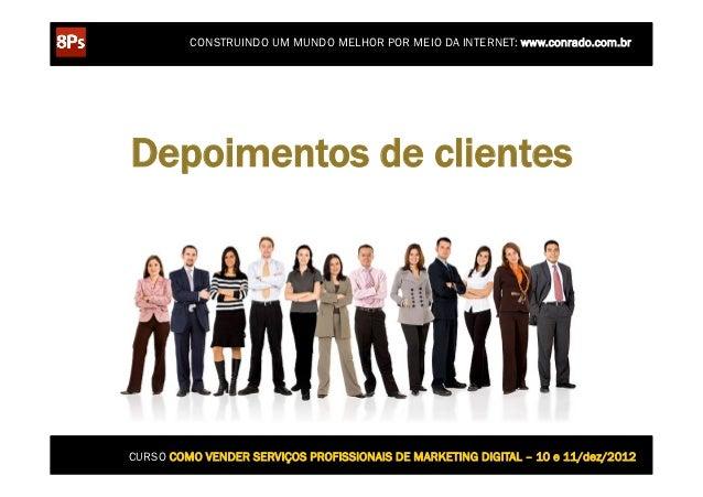 CONSTRUINDO UM MUNDO MELHOR POR MEIO DA INTERNET: www.conrado.com.brDepoimentos de clientesCURSO COMO VENDER SERVIÇOS PROF...