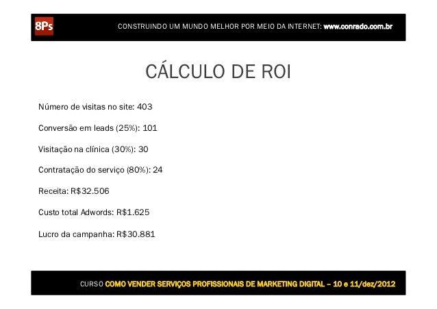 CONSTRUINDO UM MUNDO MELHOR POR MEIO DA INTERNET: www.conrado.com.br                             CÁLCULO DE ROINúmero de v...