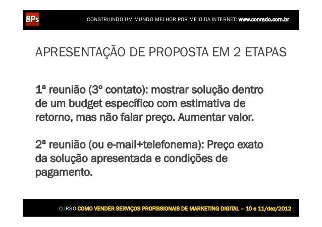 CONSTRUINDO UM MUNDO MELHOR POR MEIO DA INTERNET: www.conrado.com.brAPRESENTAÇÃO DE PROPOSTA EM 2 ETAPAS1ª reunião (3º con...