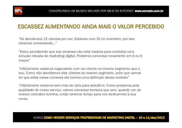 """CONSTRUINDO UM MUNDO MELHOR POR MEIO DA INTERNET: www.conrado.com.brESCASSEZ AUMENTANDO AINDA MAIS O VALOR PERCEBIDO""""Só at..."""