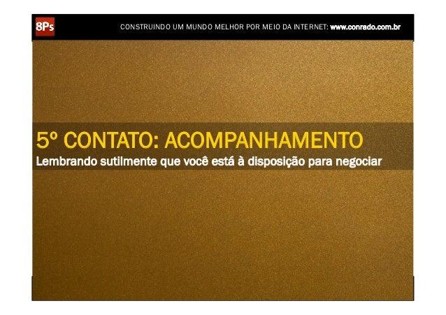 CONSTRUINDO UM MUNDO MELHOR POR MEIO DA INTERNET: www.conrado.com.br5º CONTATO: ACOMPANHAMENTOLembrando sutilmente que voc...